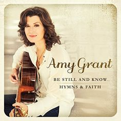 Be Still and Know...Hymns & Faith ~ Amy Grant 1 via https://www.bittopper.com/item/be-still-and-knowhymns-faith-amy-grant-1/