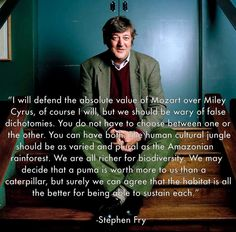 Stephen Fry: a man of my own heart. It's ALL about balance and diversity.