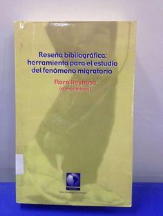 325.1 / R433 Reseña bibliográfica : herramienta para el estudio del fenómeno migratorio / Flora Reynosa, compiladora