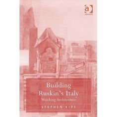 Stephen Kite / Building Ruskin's Italy: Watching Architecture