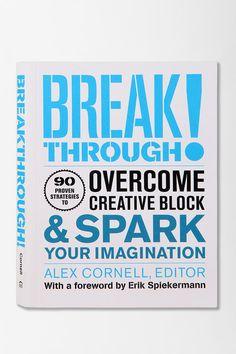 Break Through by Alex Cornell...Strategies for overcoming creative block.
