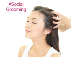 Social grooming = do someone's hair.  Meaning: brush, run hands through, braid, use a tool , anything to manipulate the scalp.  This is not only good for hygiene, it releases those feel good endorphins we all love.  Plus creates trust and bonding.  Can be done on any family member or friend.  Try it you'll like it.