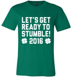 Let's Get Ready To Stumble 2016 shirt by Eternal Weekend. It's that time of year, get your st. pattys day gear ready and stumble on. St. Patricks day is a time honored tradition and wonderful excuse t