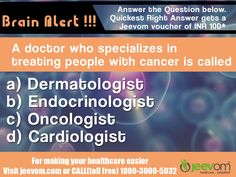 #JeevomBrainAlert Answer the Question below. Quickest right answer gets a Jeevom voucher of INR 100*  Question: A doctor who specializes in treating people with cancer is called?  Answer options:  a) Dermatologist b) Endocrinologist c) Oncologist d) Cardiologist