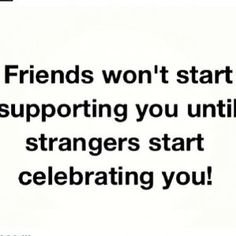 Friends won't start supporting you until strangers start celebrating you Love Me Quotes, Life Quotes, Speak The Truth, Staying Positive, How I Feel, Poems, Positivity, Thoughts, Feelings