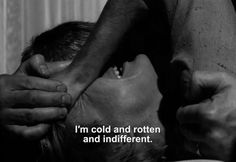 "― Persona (1966)""I'm cold and rotten and indifferent."""