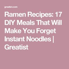 Ramen Recipes: 17 DIY Meals That Will Make You Forget Instant Noodles | Greatist