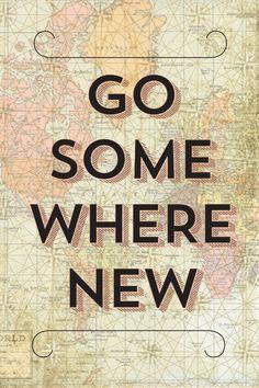 Go Somewhere New And Explore