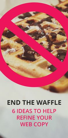 Six ideas for helping you to refine your web copy and end the waffle.