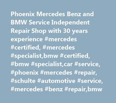 Phoenix Mercedes Benz and BMW Service Independent Repair Shop with 30 years experience #mercedes #certified, #mercedes #specialist,bmw #certified, #bmw #specialist,car #service, #phoenix #mercedes #repair, #schulte #automotive #service, #mercedes #benz #repair,bmw http://netherlands.remmont.com/phoenix-mercedes-benz-and-bmw-service-independent-repair-shop-with-30-years-experience-mercedes-certified-mercedes-specialistbmw-certified-bmw-specialistcar-service-phoenix-mercedes-re/  Central…