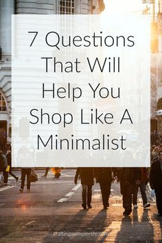 7 questions to help you shop like a minimalist. decluttering tips and minimalist life ideas for organizing your home. Minimalism inspiration and tutorials. How to be a minimalist. Simple living. Tips for a cleaner home. Less is more. Simplify.