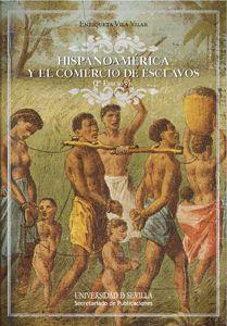 Hispanoamérica y el comercio de esclavos / Enriqueta Vila Vilar http://fama.us.es/record=b2649820~S5*spi