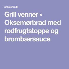 Grill venner » Oksemørbrad med rodfrugtstoppe og brombærsauce