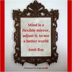 Mind is a flexible mirror, adjust it, to see a better world - Amit Ray