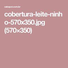 cobertura-leite-ninho-570x350.jpg (570×350)