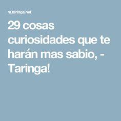 29 cosas curiosidades que te harán mas sabio, - Taringa!