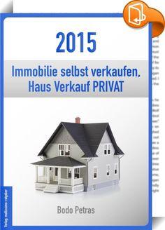 2015 Immobilie selbst verkaufen    :  Wie Sie die grössten Fehler vermeiden, Wie Sie mit Verkauf Ihrer Immobilie Geld verdienen, Warum Sie keinen Makler beauftragen sollten, Warum Kauf von PRIVAT immer die erste Wahl ist