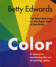 Color. A course in mastering the art of mixing colors. — B.Edwards — Tarcher/Penduin — NY, 2004.