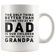 The Only Thing Better Is Having You As Their Grandpa Coffee Mug 11 oz Best Dad, High Gloss, Gifts For Dad, Vibrant Colors, Birthday Gifts, Coffee Mugs, Best Gifts, Dads, Father