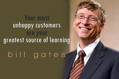 Your most unhappy customers are your greatest source of learning - Greatness HQ Quotes
