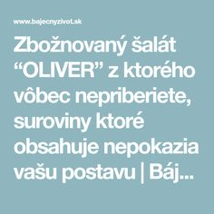 """Zbožnovaný šalát """"OLIVER"""" z ktorého vôbec nepriberiete, suroviny ktoré obsahuje nepokazia vašu postavu   Báječný život"""