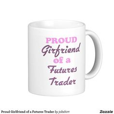 Proud Girlfriend of a Futures Trader Classic White Coffee Mug
