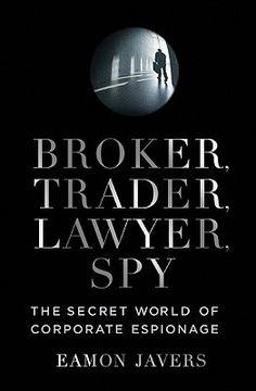 Broker,+Trader,+Lawyer,+Spy:+The+Secret+World+of+Corporate+Espionage