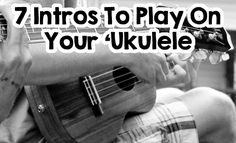 Tabs for 7 Great Intros On Your 'Ukulele