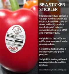 Be a Sticker Stickler! The stickers on fruit actually tell you quite a bit about the produce you're about to purchase: 4 numbers mean they were conventionally grown, 5 numbers starting with number 8 means they are genetically modified (GMO) 5 numbers starting with 9 means they were organically grown (no pesticides or nasty GMOs) Interesting!!