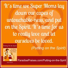 It's time we Super Moms lay down our capes of untouchable-ness, and put on the Spirit. It's time for us to really love and let ourselves be loved. #busymomdevos #puttingonthespirit
