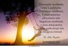 Šťastnejšie myšlienky vedú k podstatne šťastnejšej biochémii, k šťastnejšiemu, zdravšiemu telu. Negatívne myšlienky a stres dokázateľne vážne poškodzujú telo a mozgovú činnosť. -- Dr. John Hagelin
