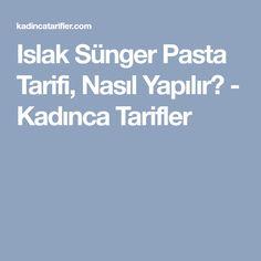 Islak Sünger Pasta Tarifi, Nasıl Yapılır? - Kadınca Tarifler