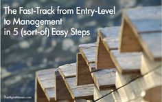 The fast-track from entry-level to management in 5 (sort-of) easy steps.