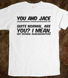 You and Jace – you're not quite normal, are you? I mean, not normal Shadowhunters.