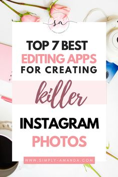 Top 7 Best Editing Apps For Creating Killer Instagram Photos