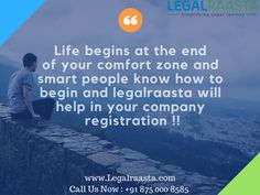 Life is begins at the end of your comfort zone and smart people know how to begins and legalraasta will help in your company registration