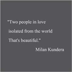 kundera <3---or seeing the world too