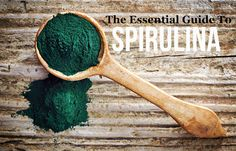 The Essential Guide To Spirulina and Its Benefits