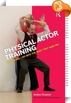 Physical Actor Training    :  If, as an actor, your body is your 'instrument' - and the only way you can express the internal impulses of the character you're playing - what happens when the body-mind, 'psychophysical' connection is lost?  Andrei Droznin, Russia's foremost teacher of physical actor training, calls this loss the 'desomatization' of the human body, and argues that these connections urgently need to be restored for full expressivity.  This is a genuinely unique book which...