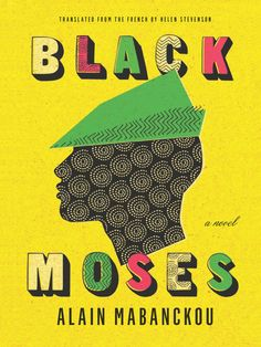 "Black Moses by Alain Mabanckou. ""A rollicking new novel described as 'Oliver Twist in 1970s Africa' (Les Inrockuptibles) by the finalist for the Man Booker International Prize."""