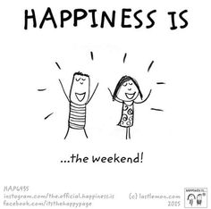 Happiness is the weekend!