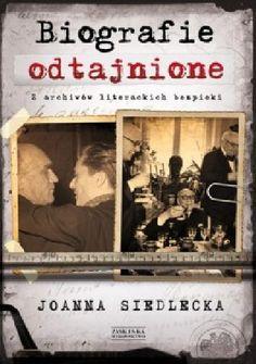 Biografie odtajnione. Z archiwów literackich bezpieki - Joanna Siedlecka (274917) - Lubimyczytać.pl