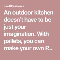 An outdoor kitchen doesn't have to be just your imagination. With pallets, you can make your own Pallet Outdoor Dream …