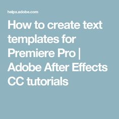 How to create text templates for Premiere Pro | Adobe After Effects CC tutorials