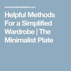 Helpful Methods For a Simplified Wardrobe | The Minimalist Plate
