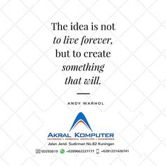 The idea is not to live forever but to create something that will - Andy Warnol  #akral #akralkomputer #quotes