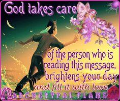 Joyful Day beloved souls, God takes care of the person who is reading this message, brightens your day and fill it with love. Love and light (agape ke fos).  Καλή νέα ημέρα, αγαπημένες ψυχές, Ο Θεός φροντίζει το πρόσωπο που διαβάζει αυτό το μήνυμα. Φωτίζει την ημέρα σας και τη γεμίζει με αγάπη.  Αγάπη και Φως.  Bendiciones queridas almas Dios cuida de la persona que lee este mensaje, ilumina su día y llenarlo de amor.  Amor y luz, (agape ke fos)   #God #cares #Archetypal Flame - God cares