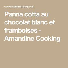 Panna cotta au chocolat blanc et framboises - Amandine Cooking