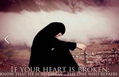 """Allah al Jabbar.... the healer of all wounds. ''Ya Jaabir kul kaseer"""" ~ ''Oh You who mend everything that is broken."""""""