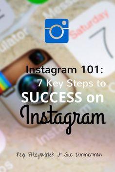 Instagram 101: 7 Keys Steps to Instagram Success - tips from Instagram expert Sue Zimmerman and social media strategist Peg Fitzpatrick.